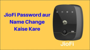 JioFi Password aur JioFi Device Name Change Kaise Kare